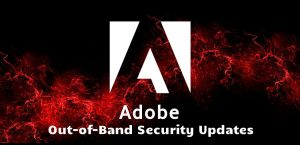 Adobe releases Out-of-band Security Updates