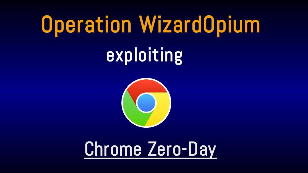 Operation WizardOpium exploiting Chrome Zero-Day