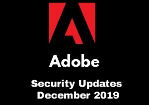 Adobe Security Updates December 2019