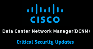 Cisco releases critical security updates for Data Center Network Manager (DCNM)
