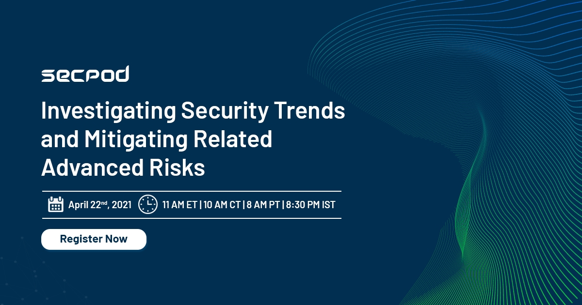 SecPod Webinar - Investigating Security Trends and Mitigating Related Critical Risks