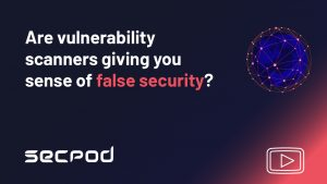 Are Vulnerability Scanners Giving You a Sense of False Security?