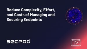 Reduce Complexity, Effort, and Costs of Managing and Securing Endpoints