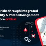 Why reducing risks through an integrated Vulnerability Management and Patch Management is NOW more critical than ever! (COVID Edition)
