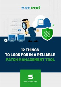 SecPod Ebook : 12 Things to Look for in a Reliable Patch Management Tool