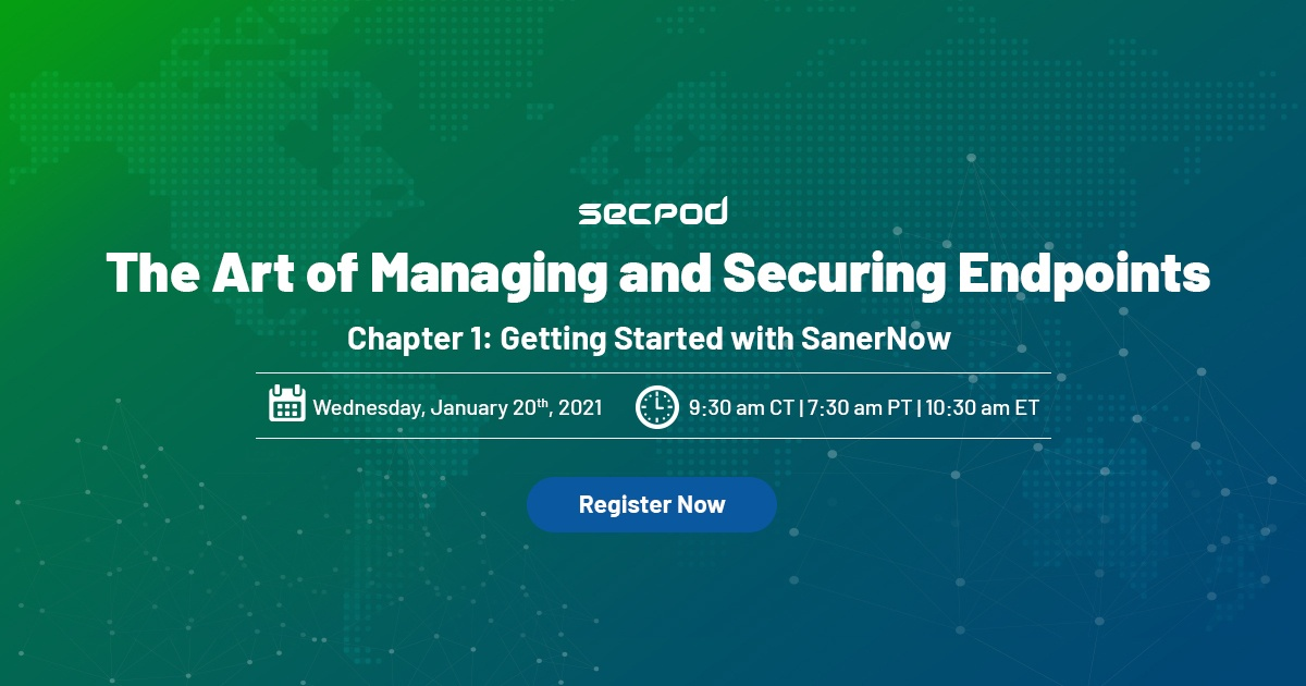 Webinar: The Art of Securing and Managing Endpoints: Chapter 1: Getting Started with SanerNow