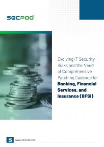 SecPod Ebook - Evolving IT Security Risks and the Need of Comprehensive Patching Cadence for Banking, Financial Services, and Insurance (BFSI)